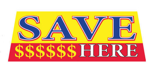 SAVE $$$$$ HERE Car Dealer Windshield banner sign