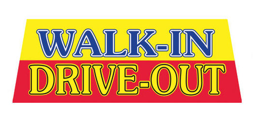 WALK IN DRIVE OUT Car Dealer Windshield banner sign